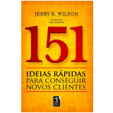 151 Ideias Rapidas Para Conseguir Novos Clientes - Jerry R. Wilson