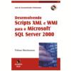 Desenvolvendo Scripts Xml E Wmi Para O Microsoft Sql Server 2000