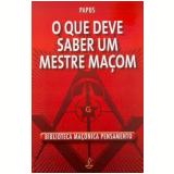 O Que Deve Saber um Mestre Maçom (Ebook) - Papus