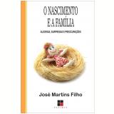 Nascimento e a família (O): Alegrias, surpresas e preocupações (Ebook) - José Martins Filho