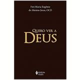 Quero Ver a Deus - Frei Maria-eugênio Do Menino Jesus