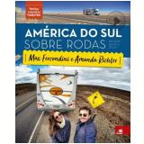 América do Sul Sobre Rodas - Relatos, Guias e Dicas - Max Fercondini, Amanda Richter