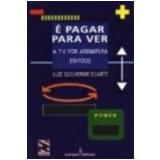 É Pagar para Ver a Tv por Assinatura em Foco - Luiz Guilherme Duarte