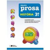 Projeto Prosa História - 3º Ano - Ensino Fundamental I - Alexandre Alves, Regina Nogueira Borella, LetÍcia Fagundes de Oliveira