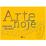 Arte Hoje - 9� Ano - Ensino Fundamental - Gabriela Brioschi