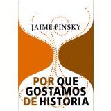 Por que Gostamos de História