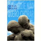 Hoje não quero chorar (Ebook) - Noga Sklar