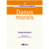 COL. PRÁTICA DO DIREITO 9 - DANOS MORAIS - 1ª edição (Ebook) - George Sarmento