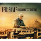 Eric Silver - Bridges, Friends and Brothers (CD) - Eric Silver
