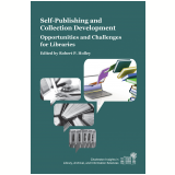 Self-Publishing and Collection Development:Opportunities and Challenges for Libraries (Ebook) - Holley