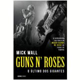 Guns N' Roses - O Último dos Gigantes - Mick Wall