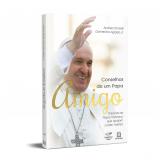 Conselhos de Um Papa Amigo - Andrea Tornielli, Domenico Agasso Jr.