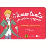 O Pequeno Príncipe Para Crianças Pequenas - Antoine de Saint-Exupéry