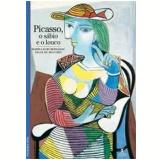 Picasso , o Sábio e o Louco - Marie Laure Bernadac, Paule Du Bouchet
