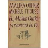 Eu, Malika Oufkir, Prisioneira do Rei ( Edição de Bolso ) - Malika Oufkir, Michèle Fitoussi