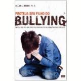 Proteja seu Filho do Bullying - Allan L. Beane