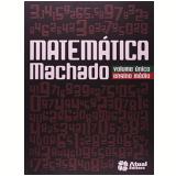 Matemática Machado Volume único - Ensino Médio - Antonio Dos Santos Machado