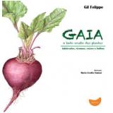 Gaia - O Lado Oculto Das Plantas - Gil Felippe