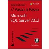 Microsoft Sql Server 2012 Passo A Passo - Patrick Leblanc