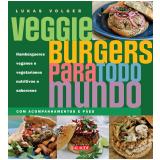 Veggie Burgers Para Todo Mundo - Lukas Volger