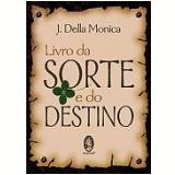 Livro da Sorte e do Destino - J. Della Monica