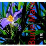 Burle Marx - Núbia Melhem Santos, Marcia Pereira Carvalho