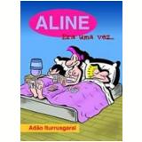 Aline: Era uma Vez - Adão Iturrusgarai