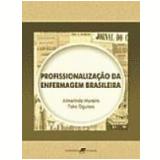 Profissionalização da Enfermagem Brasileira - Almerinda Moreira, Taka Oguisso