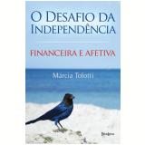 O Desafio da Independência - Marcia Tolotti