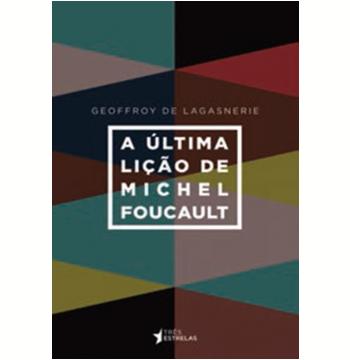 A Última Lição de Michel Foucault