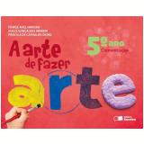 A Arte de Fazer Arte - 5º Ano - Comunicação - Ensino Fundamental I - Denise Akel Haddad, Dulce Goncalves Morbin, Priscila Fumiko Okino