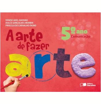 A Arte de Fazer Arte - 5º Ano - Comunicação - Ensino Fundamental I