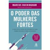 O Poder Das Mulheres Fortes - Marcus Buckingham