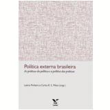 Politica Externa Brasileira - As Praticas Da Politica E A Politica Das Praticas - Leticia Pinheiro