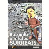 Baseado em fatos surreais (Ebook) - Felipe Sáles