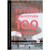 O Futuro Da Arquitetura Em 100 Construçoes - Marc Kushner