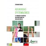 Referenciais Epistemológicos: A Formação Pedagógica dos Professores da Educação Básica (Ebook) - Fernando Guidini