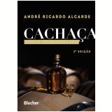 Cachaça - Ciência, Tecnologia e Arte - André Ricardo Alcarde