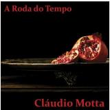 Claudio Mota - A Roda do Tempo (CD) - Claudio Mota