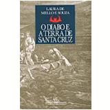 O Diabo e a Terra de Santa Cruz - Laura de Mello e Souza