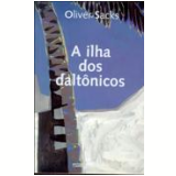 A Ilha dos Daltônicos - Oliver Sacks