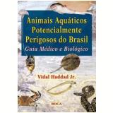 Animais Aquáticos Potencialmente Perigosos do Brasil - Vidal Haddad Jr.
