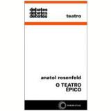 O Teatro Épico - Anatol Rosenfeld