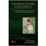 Colhendo  Flores Entre Espinhos - Antonio Moser, Ana Maria Moser