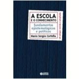 A Escola e o Conhecimento - Mário Sérgio Cortella