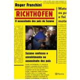 Richthofen - O Assassinato dos Pais de Suzane - Roger Franchini