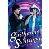 Guilherme & Santiago - Até o Fim (DVD) - Guilherme e Santiago