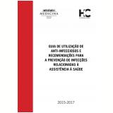 Guia de Utilização de Anti-Infecciosos e Recomendações para a Prevenção de Infecções Relacionadas à Assistência à Saúde (Ebook) - Grupo e Subcomissões de Controle de Infecção Hospitalar do Hospital das Clínicas FMUSP