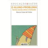 O Aluno-problema - Marcos Cezar de Freitas