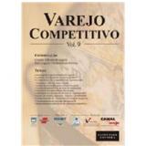 Varejo Competitivo - (vol.9) - Jose Augusto Giesbrecht da Silveira, Claudio Felisone De Angelo